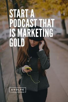 Start a Podcast that is Marketing Gold : Evolve and Succeed