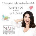 Vocês já ouviram falar sobre o Seminário Internacional de Mães? O evento nasceu em 2014, em Belo Horizonte, e confesso a vocês que sempre tive vontade de i