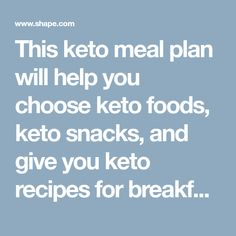This keto meal plan will help you choose keto foods, keto snacks, and give you keto recipes for breakfast, lunch, and dinner.