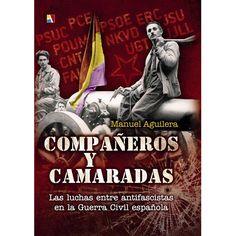 Compañeros y camaradas : luchas entre antifascistas en la Guerra Civil española / Manuel Aguilera http://fama.us.es/record=b2652677~S5*spi