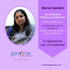 Let us introduce you to Dr. Anuradha Tibrewal Chowdhary - MBBS, MD (Gyn & Obs). Dr. Chaudhury is a Consultant (Reproductive Medicine) at Genome - The Fertility Center, #Raipur. #Chhattisgarh and is currently one of the leading names in #infertility management in Chhattisgarh.  To get an Appointment Call us: +91 9163091630