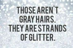 Hair Experiment (Cozy Chicks) So funny! Those aren't gray hairs.they are strands of glitter!So funny! Those aren't gray hairs.they are strands of glitter! Grey Hair Quotes, Grey Hair Meme, Funny Hair Quotes, Going Gray Gracefully, Aging Gracefully, Platinum Highlights, Hair Highlights, Hairstylist Quotes, Getting Old
