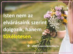 Hálát adok a mai napért. Tedd félre az elvárásaidat. Isten nem vesz fel megrendeléseket, nem az elvárásaink szerint dolgozik, hanem tökéletesen. Így szeretlek, Élet! Köszönöm. Szeretlek ❤️ ⚜ Ho'oponoponoWay Magyarország ⚜