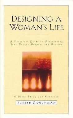 Designing a Woman's Life Study Guide : A Bible Study and Workbook by Judith Couc