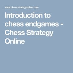 Introduction to chess endgames - Chess Strategy Online