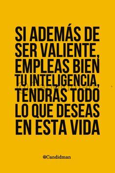 """Si además de ser valiente, empleas bien tu inteligencia, tendrás todo lo que deseas en esta vida"". – @Candidman #Candidman #Frases #Motivacion #Valor #Valiente #SerValiente #Inteligencia #Vida #Pinterest #Amarillo #Yellow"