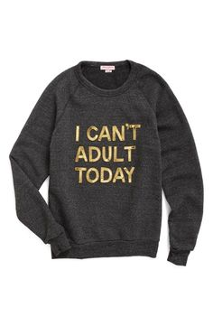 "Loving this sparkly sequined sweatshirt made from a supersoft and comfy triblend that says, ""I can't adult today."""