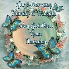 Good Morning Friends And Family God Bless Your Thursday Good Morning Quotes Friendship, Tuesday Quotes Good Morning, Morning Love Quotes, Good Morning Friends, Good Morning Good Night, Thursday Morning, Friendship Quotes, Sunday Quotes, Night Quotes