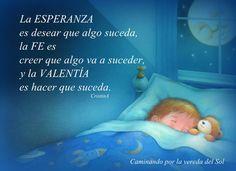 Esperanza, fe y valentía Visitame en mi página de frases. https://www.facebook.com/pages/Caminando-por-la-vereda-del-Sol/295731910617292