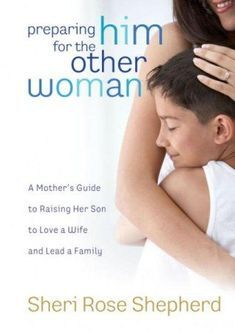 Preparing Him for the Other Woman: A Mother's Guide to Raising Her Son to Love a Wife and Lead a Family - eBook #Family