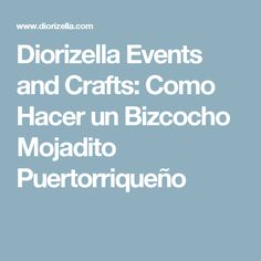 Diorizella Events and Crafts: Como Hacer un Bizcocho Mojadito Puertorriqueño