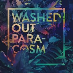 Washed Out - Paracosm - Quentin Deronzier