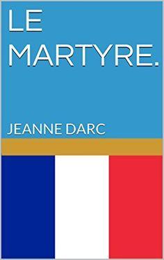 LE MARTYRE.: JEANNE DARC (French Edition) de JEANNE DARC, http://www.amazon.es/dp/B00S70EU4M/ref=cm_sw_r_pi_dp_Q3xTub0DHGX2D
