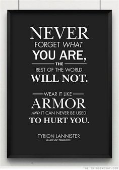 The Game of Thrones | Lannister | Quotes...yes I am a Game of a thrones geek...but this is good advice