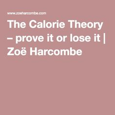 The Calorie Theory – prove it or lose it | Zoë Harcombe