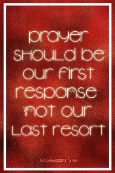 Prayer should be our first response .....