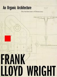 An organic architecture: the architecture of democracy - Frank Lloyd Wright