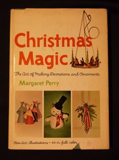 1964 Christmas Magic Book, The Art of Making Decorations and Ornaments by Margaret Perry, Hardback, Retro Christmas