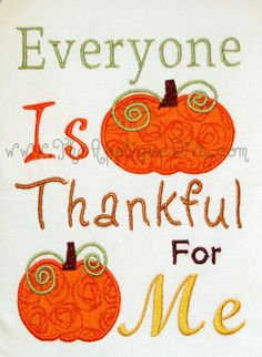Thanksgiving Everyone is Thankful for Me Embroidery Design Machine Applique