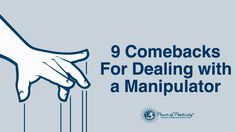 When you deal with a manipulator, it can feel like you've lost control of the situation. Here are some great comebacks for dealing with manipulators...