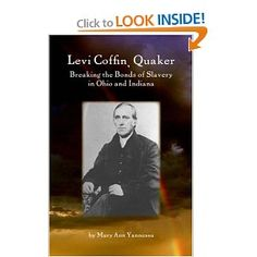 Levi Coffin, Quaker: Breaking the Bonds of Slavery in Ohio and Indiana.  I just bought this book since our next Quaker Genealogy and History Conference will focus on Levi Coffin and the UGRR.