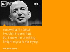 I knew that if I failed I wouldn't regret that, but I knew the one thing I might regret is not trying. – Jeff Bezos 35 Inspirational Quotes On Life, Success And Entrepreneurship
