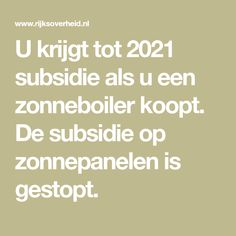 U krijgt tot 2021 subsidie als u een zonneboiler koopt. De subsidie op zonnepanelen is gestopt. Sustainability, Clever, Self, Math Equations, Ark, House, Haus, Sustainable Development, Home