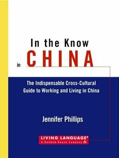In the Know in China: The Indispensable Guide to Working and Living in China (LL(TM) In the Know) by Jennifer Phillips. $8.97. 240 pages. Publisher: Living Language (April 15, 2003)