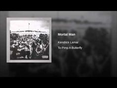 Mortal Man - Kendrick Lamarr everyone should listen to this song.