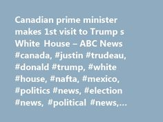 Canadian prime minister makes 1st visit to Trump s White House – ABC News #canada, #justin #trudeau, #donald #trump, #white #house, #nafta, #mexico, #politics #news, #election #news, #political #news, #political #news #articles http://bakersfield.remmont.com/canadian-prime-minister-makes-1st-visit-to-trump-s-white-house-abc-news-canada-justin-trudeau-donald-trump-white-house-nafta-mexico-politics-news-election-news-political-news/  # Sections Shows Yahoo!-ABC News Network | 2017 ABC News…