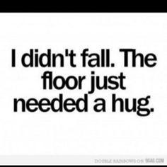 the floor i walk on needs lots of hugs apparently