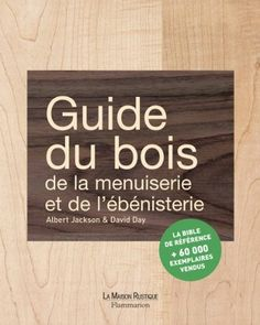 Guide du bois, de la menuiserie et de l'ébénisterie - A. Jackson,... - Librairie Eyrolles