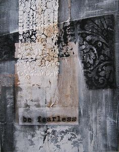 BE FEARLESS - mixed media painting collage by Anca Gray