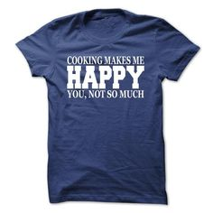 Cooking Makes Me Happy You, Not So Much T Shirts, Hoodies, Sweatshirts. CHECK PRICE ==► https://www.sunfrog.com/No-Category/Cooking-Makes-Me-Happy-You-Not-So-Much.html?41382