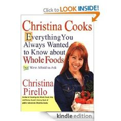 Christina Cooks: Everything You Always Wanted to Know About Whole Foods But Were Afraid to Ask [Kindle Edition], (outrageous kindle price), via http://myamzn.heroku.com/go/B001LRLJT2/Christina-Cooks-Everything-You-Always-Wanted-to-Know-About-Whole-Foods-But-Were-Afraid-to-Ask-Kindle-Edition