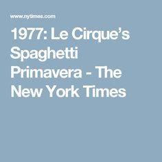 1977: Le Cirque's Spaghetti Primavera - The New York Times