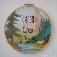 Embroidery hoop: I want to learn to make this! Maybe change the message
