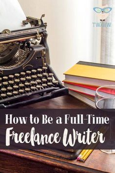 Great tips for becoming a full-time freelance writer from home