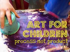 Art for kids: process not product. So true!