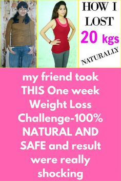 my friend took THIS One week Weight Loss Challenge-100% NATURAL AND SAFE and result were really shocking Today I am writing this article on a very special topic about the weight loss, sometimes weight causes too embarrassing situation in public. And extra weight can cause so many medical issues like knee pain, asthma, extra cholesterol, heart problems. I reduced my weight in 2-3 months and this time duration depends on your self-effort. …