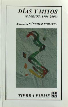 Días y mitos : (diarios, 1996-2000) / Andrés Sánchez Robayna  http://absysnetweb.bbtk.ull.es/cgi-bin/abnetopac01?TITN=234681