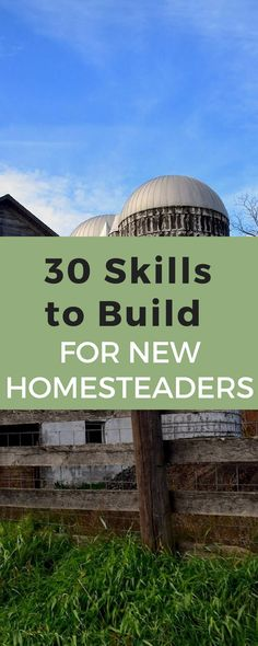 HOMESTEADING SKILLS. If you're new to homesteading and aren't quite sure what you might need to know here's a list. These are some skills new homesteaders should be building. Check out the 30 we believe are the most important!