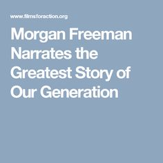 Morgan Freeman Narrates the Greatest Story of Our Generation