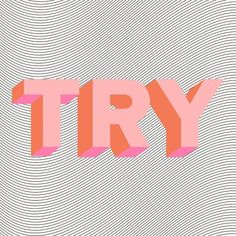 """Try"" ... or ""Try Me""? Either way, give it your all girl ;)"