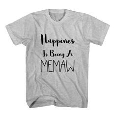 T-Shirt Happiness Is Being A Memaw unisex mens womens S, M, L, XL, 2XL color grey and white. Tumblr t-shirt free shipping USA and worldwide.