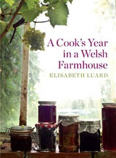 Books: A Cook's Year in a Welsh Farmhouse | Reflections and recipes inspired by a year spent in the Welsh countryside, from acclaimed writer Elisabeth Luard.