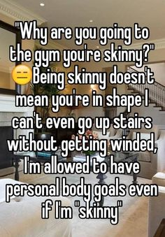 """""""Why are you going to the gym you're skinny?"""" 😑Being skinny doesn't mean you're in shape I can't even go up stairs without getting winded, I'm allowed to have personal body goals even if I'm """"skinny"""" Skinny Girl Problems, Short Girl Problems, Girl Struggles, Skinny People, Whisper Confessions, Whisper App, Body Shaming, Skinny Girls, I Cant Even"""