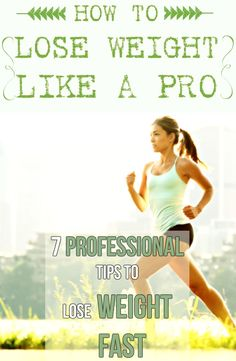 HOW TO LOSE WEIGHT LIKE A PRO: 7 PROFESSIONAL TIPS TO LOSE WEIGHT FAST