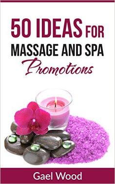 Amazon.com: 50 Ideas for Massage and Spa Promotions eBook: Gael Wood: Kindle Store