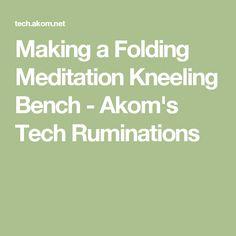 Making a Folding Meditation Kneeling Bench  - Akom's Tech Ruminations
